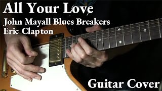 """""""All Your Love"""" Guitar Solo Cover  / J.Mayall Blues Breakers Eric Clapton"""
