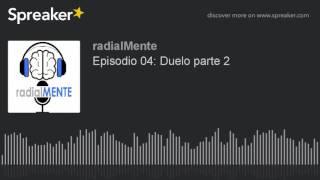radialMente: Duelo parte 2