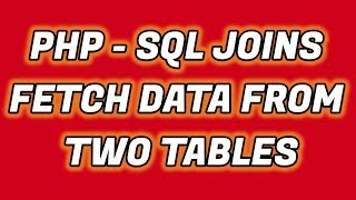 Fetch Data from Two Tables in PHP   SQL Joins PHP   SQL Tutorial