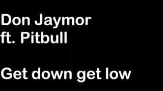 Don Jaymor ft. Pitbull - Get down Get low