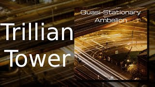 Ambelion: Trillian Tower {Quasi-Stationary, Track 01)