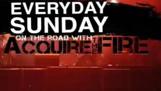 Everyday Sunday on the Road with Acquire the Fire Video Blog 1