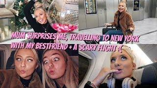 Mum surprises me, travelling to New York with my bestfriend + a scary flight  😭😱