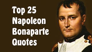 Top 25 Napoleon Bonaparte Quotes     The French Military And Political Leader