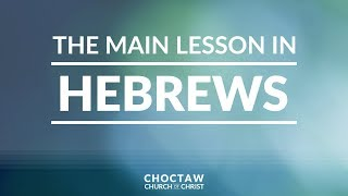 The Main Lesson in Hebrews