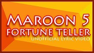 MAROON 5 - FORTUNE TELLER (Unofficial Lyric Video)