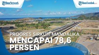 Progres Pembangunan Sirkuit Mandalika Mencapai 78,6 Persen
