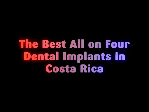 The Best All on Four Dental Implants in Costa Rica
