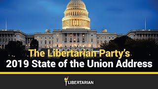 The Libertarian Party 2019 State of the Union Address