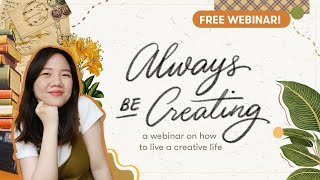 Always Be Creating: A Webinar on How to Live a Creative Life | Abbey Sy
