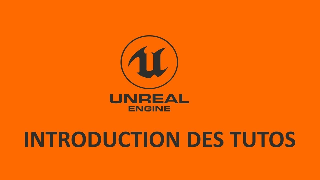 Introduction des tutoriels Unreal Engine - TUTO UE4 FR