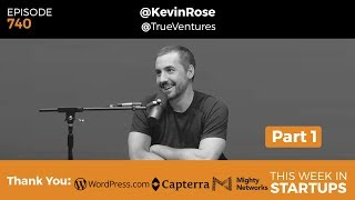 E740: Kevin Rose True Ventures PT1: Digg, great prods, Oak, founder-investor fit, pitching advice
