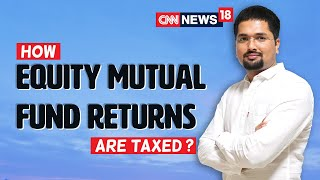 Equity Mutual Funds - How Equity Mutual Fund Returns are Taxed? | MDS | CNN News18 | EP : 286