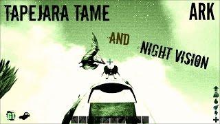 TAPEJARA Taming - Crafting NIGHT VISION (E7) - Ark: Survival Evolved
