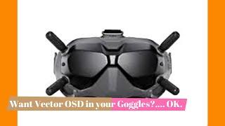 Vector OSD in DJI FPV Goggles!