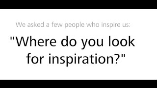 Where do you look for inspiration?