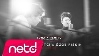 Tuna Kiremitçi & Özge Fışkın - Bana Sebepsin (Tuna Kiremitçi ve Arkadaşları)