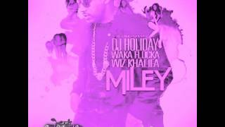 Miley-DJ Holiday Feat. Waka Flocka Flame & Wiz Khalifa (Chopped & Screwed By DJ Chris Breezy