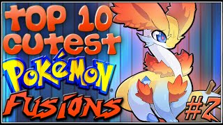 Top 10 Cutest Pokémon Fusions [Ep. 2]
