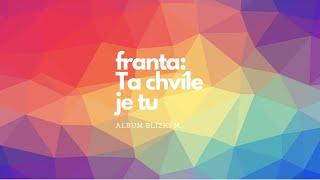 Video Franta - Ta chvíle je tu