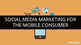 Social Media Marketing For The Mobile Consumer | Mobile Marketing Tutorial Part -1 | Edureka
