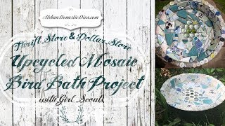 Thrift Store/Dollar Store Up-cycled Easy Mosaic Bird Bath Project With Girl Scouts