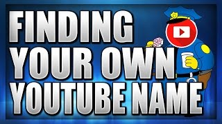 Best Method Of Finding Your Own Original YouTube Name!