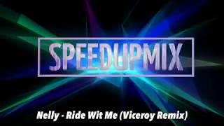 Nelly - Ride Wit Me (Viceroy Remix) (Speed Up Mix)