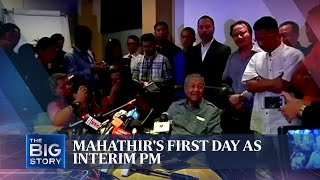 Mahathir's first day as Interim PM | THE BIG STORY | The Straits Times