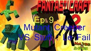 Fantasticraft - Ep 9 - Mutant Creeper VS Stuff : Le Fail