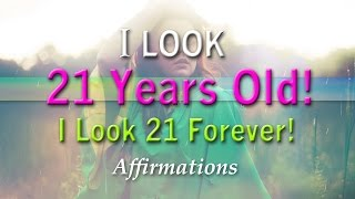 I Look 21 Years Old - I Look 21 Forever! - Super-Charged Affirmations
