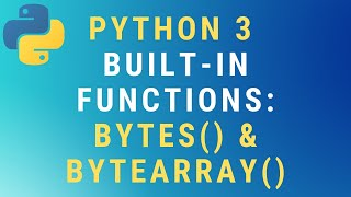 Python 3 bytes() and bytearray() built-in functions TUTORIAL