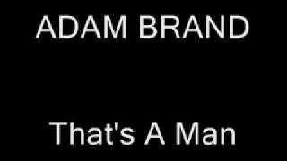 ADAM BRAND-  That's A Man