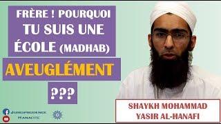 Le suivi aveugle d'une école de fiqh (madhhab) – Shaykh Mohammad Yasir Al-Hanafi
