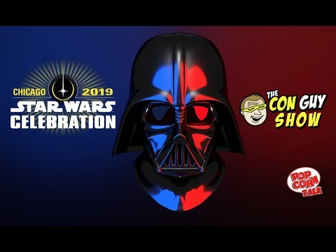 ConGuys: Your Guide to STAR WARS Celebration 2019, and a WONDERCON re-cap