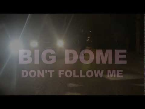 BIG DOME IN DON'T FOLLOW ME
