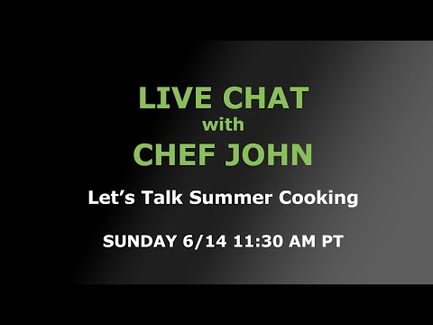 Live Chat with Chef John – Let's Talk Summer Cooking!