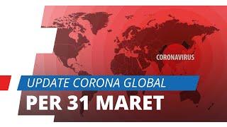 Update Corona Dunia per 31 Maret 2020, Italia dan Spanyol Mengantongi Jumlah Kematian Terbanyak