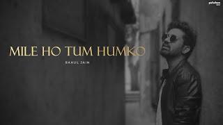 Mile Ho Tum Humko - Unplugged Cover | Rahul Jain | Fever | Tony Kakkar | Neha Kakkar