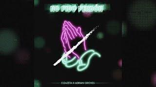 Eleazeta x Adrian Groves - No Pido Perdón