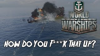 World of Warships - How Do You F**k That Up?
