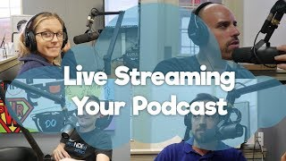Live Streaming your Podcast