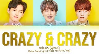 ONEUS - CRAZY & CRAZY [Color Coded Lyrics Han/Rom/Eng/가사 | Joonimoni]