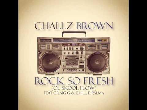 Challz Brown - 'Rock So Fresh' (Ol Skool Flow) feat Craig G and Chill E Palma