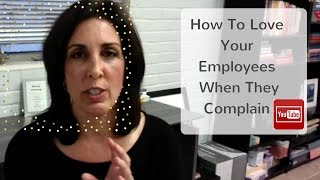 How to love your employees...Even when they complain