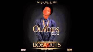 Ola Dips   Ijoba 2015 (Prod By Bemshima)