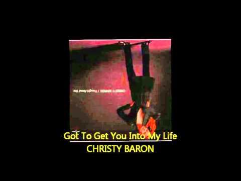 Christy Baron - GOT TO GET YOU INTO MY LIFE