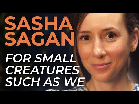 Sasha Sagan - For Small Creatures Such As We