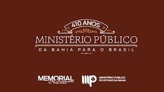 Ministério Público: 410 anos da Bahia para o Brasil