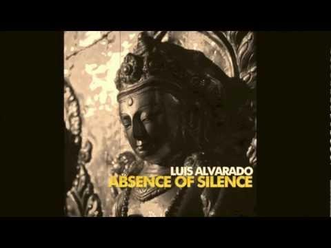Luis Alvarado The Absence Of Silence Original Mix